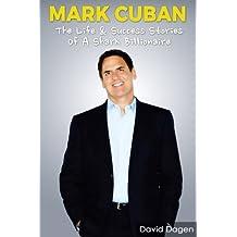 MARK CUBAN - The Life & Success Stories Of A Shark Billionaire: Biography