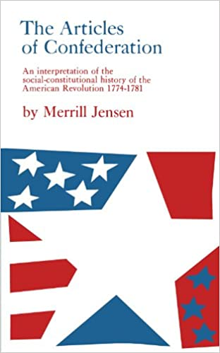Image result for (The Articles of Confederation: An Interpretation of the Social-Constitutional History of the American Revolution, 1774-1781, Merrill Jensen,