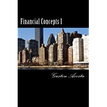 Financial Concepts I: Methods, Formulas, and Examples (Volume 1)