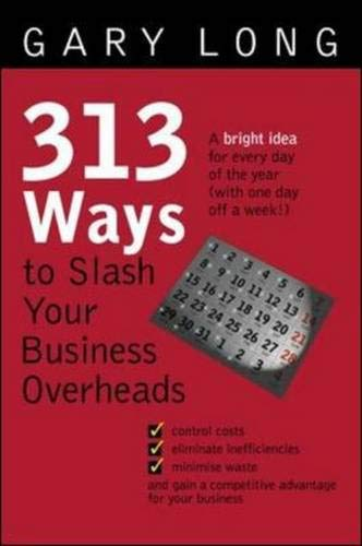 313 Ways To Slash Your Business Overheads