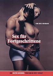 Sex für Fortgeschrittene: Der Erotik-Ratgeber, von dem die Welt spricht