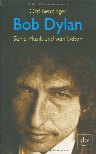 Bob Dylan: Seine Musik und sein Leben