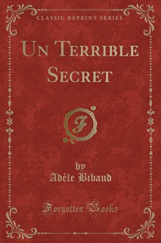 Un Terrible Secret (Classic Reprint) (French Edition)