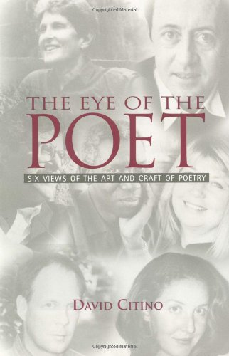 The Eye of the Poet: Six Views of the Art and Craft of...