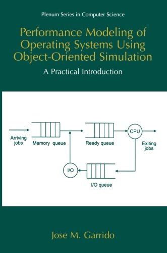 Performance Modeling of Operating Systems Using Object-Oriented Simulations: A Practical Introduction (Series in Computer Science) by Jos M Garrido