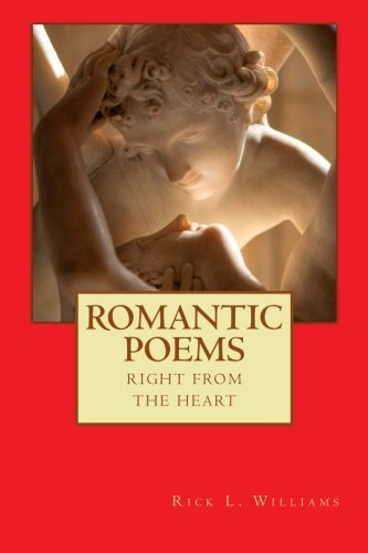 Romantic Poems: Right From The Heart (XANADU:  Love inspired poetry.  Four Types Of Love:  Eros, Agape, Philia, and Stor
