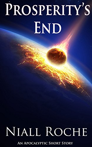 Prosperity's End (Apocalyptic Short Story): Our clock is ticking by [Roche, Niall]