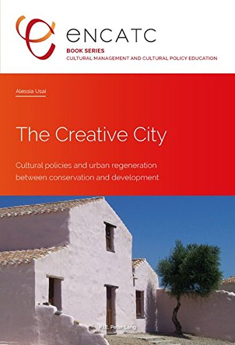 The Creative City: Cultural policies and urban regeneration between conservation and development (Cultural Management and Cultural Policy Education)