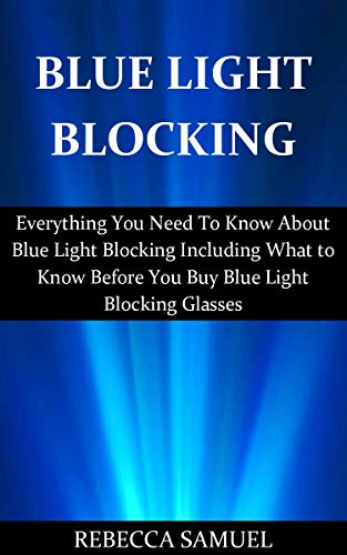 Blue Light Blocking: Everything You Need To Know About Gamma Blue Light Blocking Including What to Know Before You Buy Blue Light Blocking Glasses