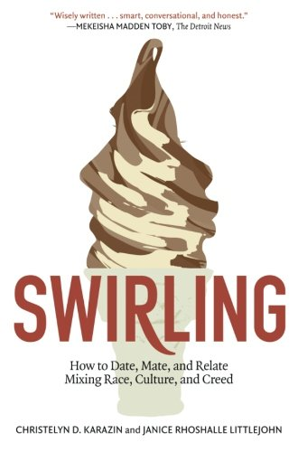 Download Swirling: How to Date, Mate, and Relate Mixing Race, Culture, and Creed PDF