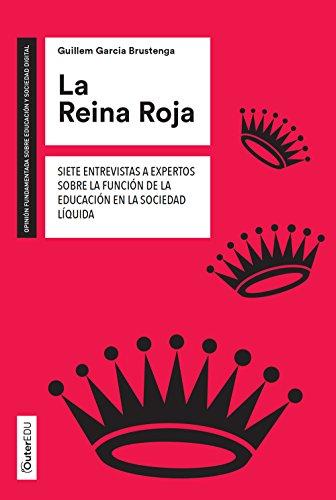 La Reina Roja. Siete entrevistas a expertos sobre la función de la educación en la sociedad líquida (Outer Edu)