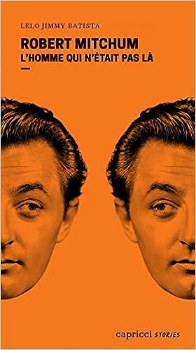 Robert Mitchum L Homme Qui N Etait Pas La Capricci Stories French Edition Batista Lelo Jimmy 9791023903461 Amazon Com Books