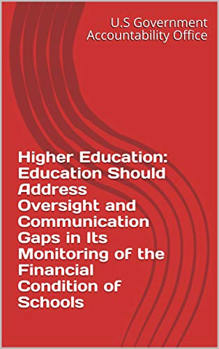 Higher Education: Education Should Address Oversight and Communication Gaps in Its Monitoring of the Financial Condition of Schools ()