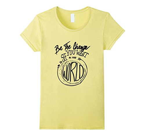 Change Yellow T-shirt (Womens Be the Change That You Want To See in the World T-shirt Small Lemon)