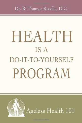 (Health is a Do-it-to-Yourself Program: Ageless Health 101)