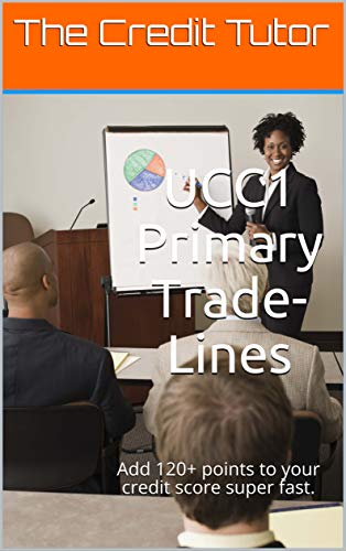 UCC1 Primary Trade-Lines add 120 points to your credit fast: Primary  Trade-Lines Fast and Easy!