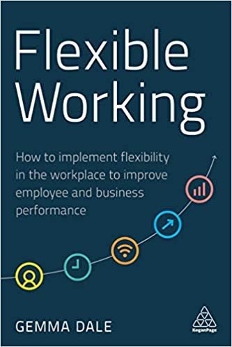 Flexible Working: How to Implement Flexibility in the Workplace to Improve Employee and Business Performance