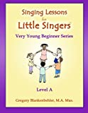 Singing Lessons for Little Singers : Level A - Very Young Beginner Series