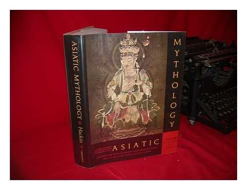 Asiatic Mythology: A detailed description and explanation of the mythologies of Asia [Illustrated with 354 Black-and-White Pictures and 16 Full-Page Four-Colour Plates]