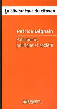 Patrimoine, politique et société par Patrice Béghain