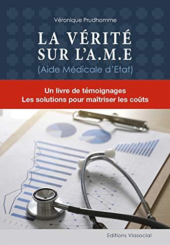 La Verite Sur L A M E Aide Medicale D Etat Un Livre De