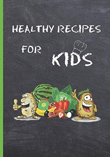 HEALTHY RECIPES FOR KIDS: BLANK RECIPE NOTEBOOK, COOKING JOURNAL, 100 RECIPIES TO FILL IN. PERFECT GIFT.