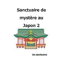 Sanctuaire de mystère au Japon 2: Je vais présenter les sanctuaires japonais (Un sanctuaire) (French Edition)