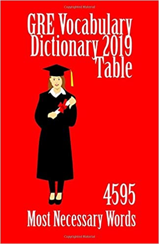 GRE Vocabulary Dictionary 2019 Table: 4595 Most Necessary