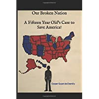 Our Broken Nation: A Fifteen Year Old's Case to Save America!