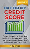 How to Raise your Credit Score: Proven Strategies to Repair Your Credit Score, Increase Your Credit Score, Overcome Credit Card Debt and Increase Your Credit Limit Volume 2