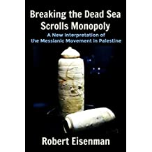 Breaking the Dead Sea Scrolls Monopoly: A New Interpretation of the Messianic Movement in Palestine