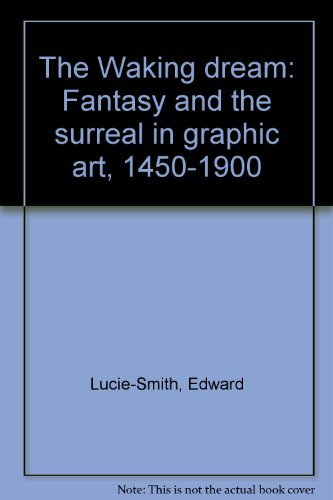 The Waking Dream: Fantasy and the Surreal in Graphic Art, 1450-1900 ()