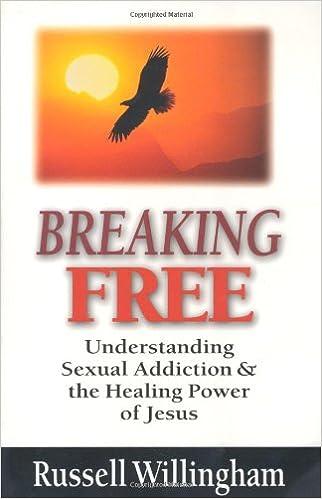 breaking free understanding sexual addiction the healing power of