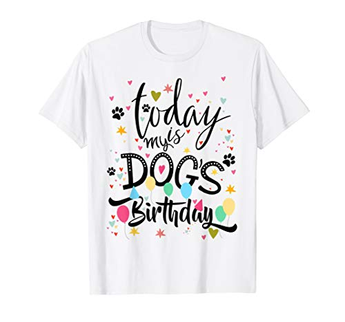 Funny Party puppy Tee Today is My Dog's Birthday T-Shirt