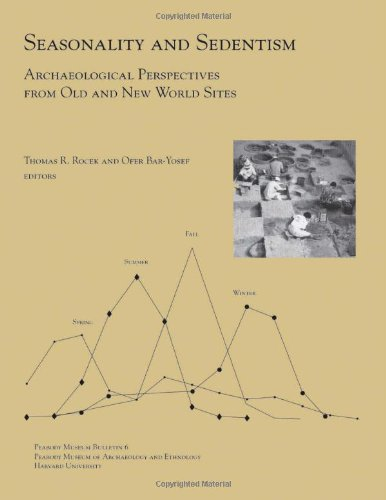 Seasonality and Sedentism : Archaeological Perspectives from Old and New World Sites (Peabody Museum Bulletin 6)
