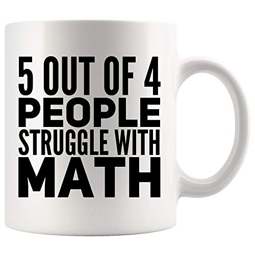 Math Coffee Mug 11 oz. 5 out of 4 People Struggle With Math Funny Coffee Mug Gifts for Women Men Algebra Teacher Student white Coffee Cup