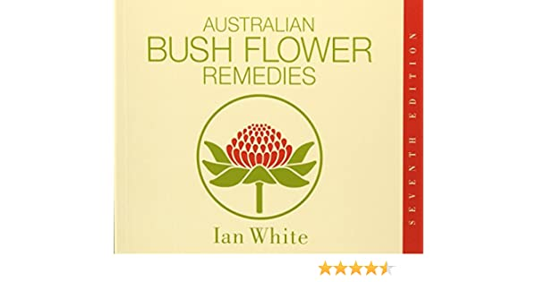 Australian Bush Flower Remedies Ian White 9780646284033 Amazon