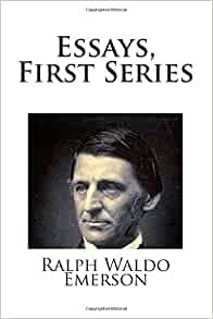 essays emerson first series Get this from a library essays first series [ralph waldo emerson.