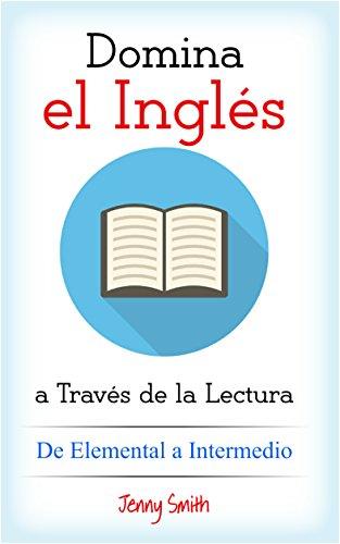 Download Domina el Inglés a Través de la Lectura. De Elemental a Intermedio: 10 Artículos para Estudiantes de Nivel Elemental (Spanish Edition) Pdf
