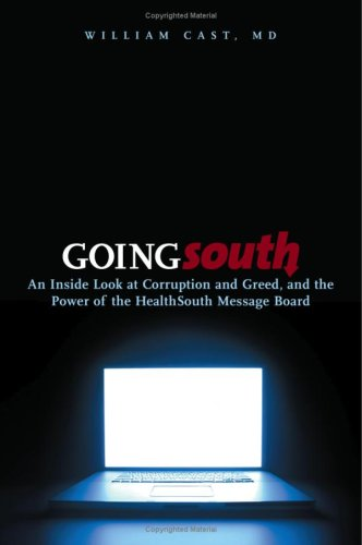 Going South  An Inside Look At Corruption And Greed  And The Power Of The Healthsouth Message Board