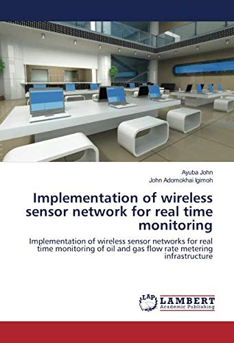 Implementation of wireless sensor network for real time monitoring: Implementation of wireless sensor networks for real time monitoring of oil and gas flow rate metering infrastructure