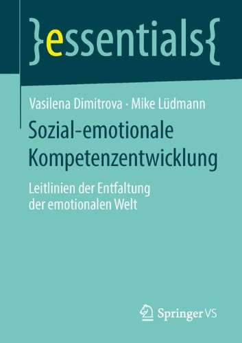 Sozial-emotionale Kompetenzentwicklung: Leitlinien der Entfaltung der emotionalen Welt (essentials)
