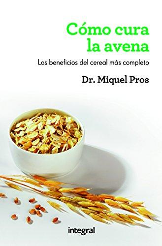 Cómo cura la avena (SALUD) (Spanish Edition) by [Pros, Miquel