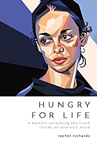 Hungry For Life: A Memoir Unlocking The Truth Inside An Anorexic Mind by Rachel Richards ebook deal