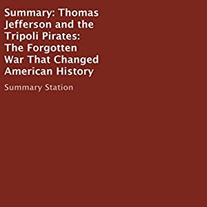 Summary: Thomas Jefferson and the Tripoli Pirates: The Forgotten War That Changed American History Audiobook