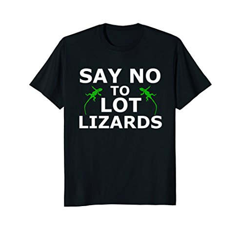 SAY NO TO LOT LIZARDS Truck Stop T Shirt Semi Drivers Tee (Best Truck Stops For Lot Lizards)
