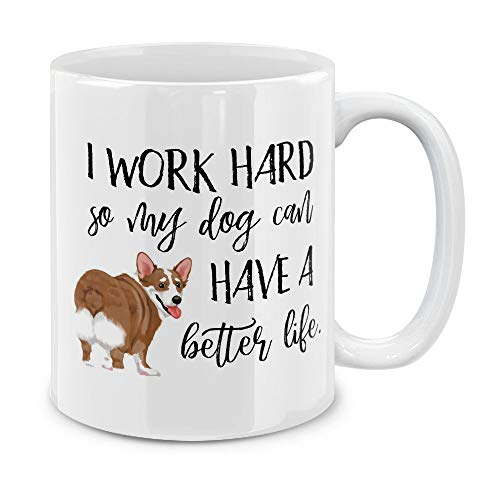 MUGBREW Funny Humor Satire Mugs, I work hard for my Pembroke Welsh Corgi Ceramic Coffee Gift Mug Tea Cup, 11 OZ ()