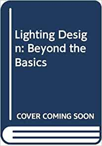 Lighting Design: Beyond the Basics: Karlen, Mark, Benya