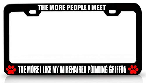 Customola - The More People I Meet The More I Like My Wirehaired Pointing Griffon Pet Steel Metal License Plate Frame Bl