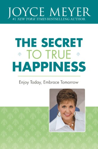 The Secret to True Happiness: Enjoy Today, Embrace Tomorrow by [Meyer, Joyce]
